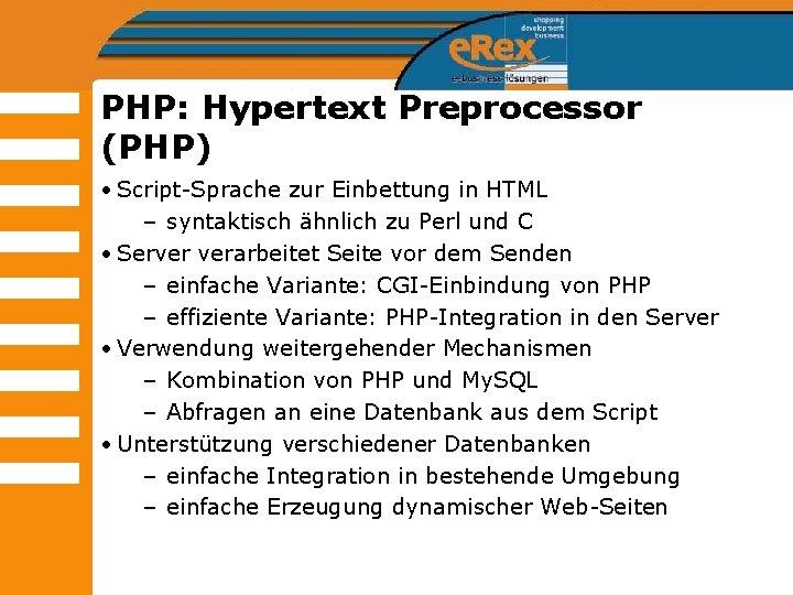 PHP: Hypertext Preprocessor (PHP) • Script-Sprache zur Einbettung in HTML – syntaktisch ähnlich zu