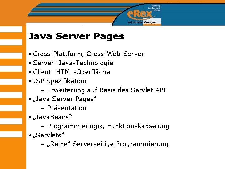 Java Server Pages • Cross-Plattform, Cross-Web-Server • Server: Java-Technologie • Client: HTML-Oberfläche • JSP