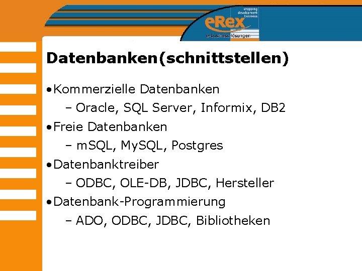 Datenbanken(schnittstellen) • Kommerzielle Datenbanken – Oracle, SQL Server, Informix, DB 2 • Freie Datenbanken
