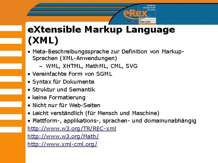 e. Xtensible Markup Language (XML) • Meta-Beschreibungssprache zur Definition von Markup. Sprachen (XML-Anwendungen) –