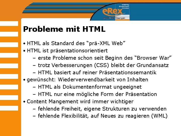 """Probleme mit HTML • HTML als Standard des """"prä-XML Web"""" • HTML ist präsentationsorientiert"""