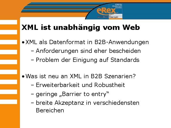 XML ist unabhängig vom Web • XML als Datenformat in B 2 B-Anwendungen –