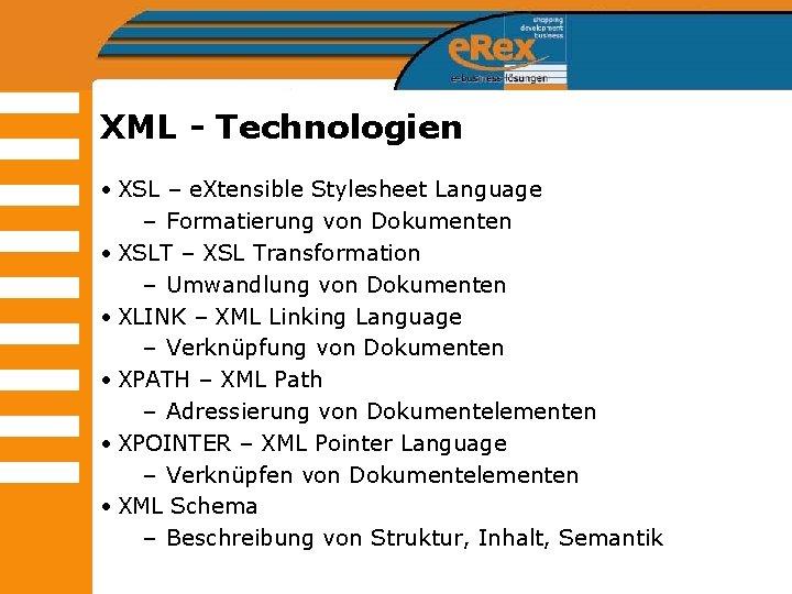 XML - Technologien • XSL – e. Xtensible Stylesheet Language – Formatierung von Dokumenten