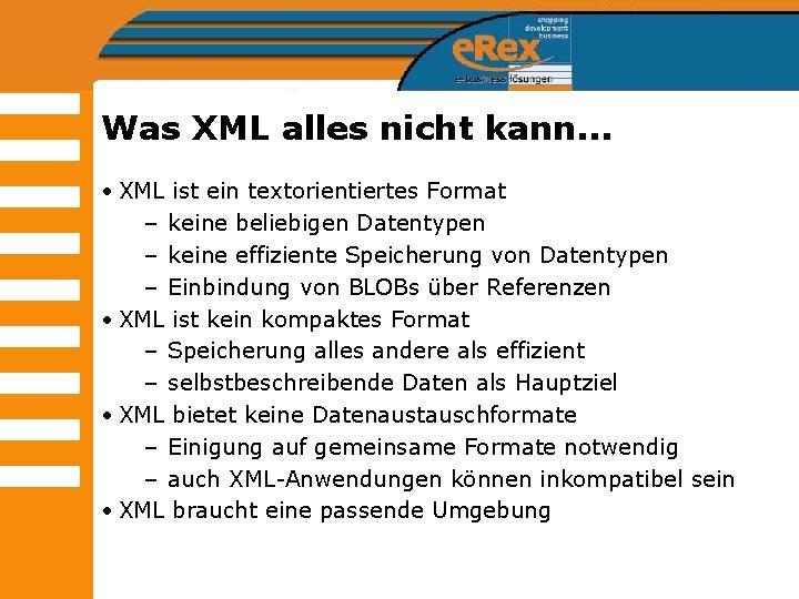 Was XML alles nicht kann. . . • XML ist ein textorientiertes Format –