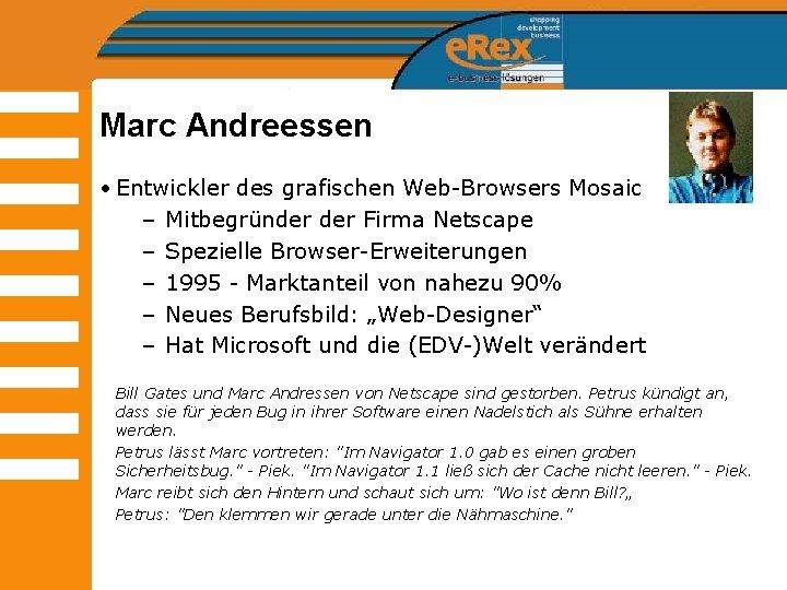 Marc Andreessen • Entwickler des grafischen Web-Browsers Mosaic – Mitbegründer Firma Netscape – Spezielle