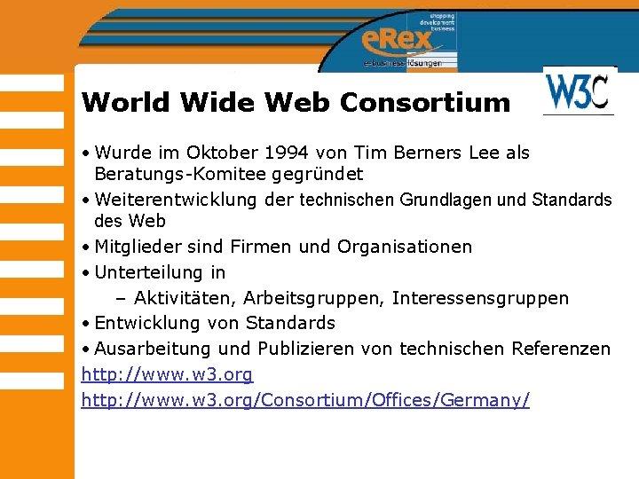 World Wide Web Consortium • Wurde im Oktober 1994 von Tim Berners Lee als