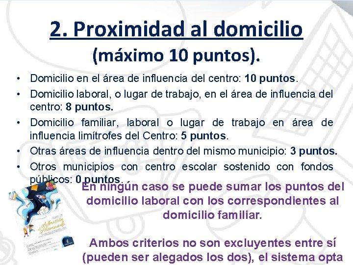 2. Proximidad al domicilio (máximo 10 puntos). • Domicilio en el área de influencia