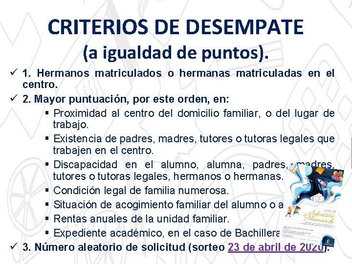CRITERIOS DE DESEMPATE (a igualdad de puntos). ü 1. Hermanos matriculados o hermanas matriculadas