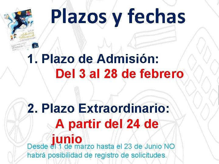 Plazos y fechas 1. Plazo de Admisión: Del 3 al 28 de febrero 2.