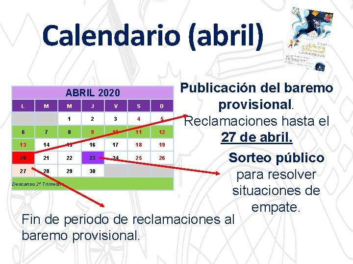 Calendario (abril) Publicación del baremo provisional. Reclamaciones hasta el 27 de abril. Sorteo público