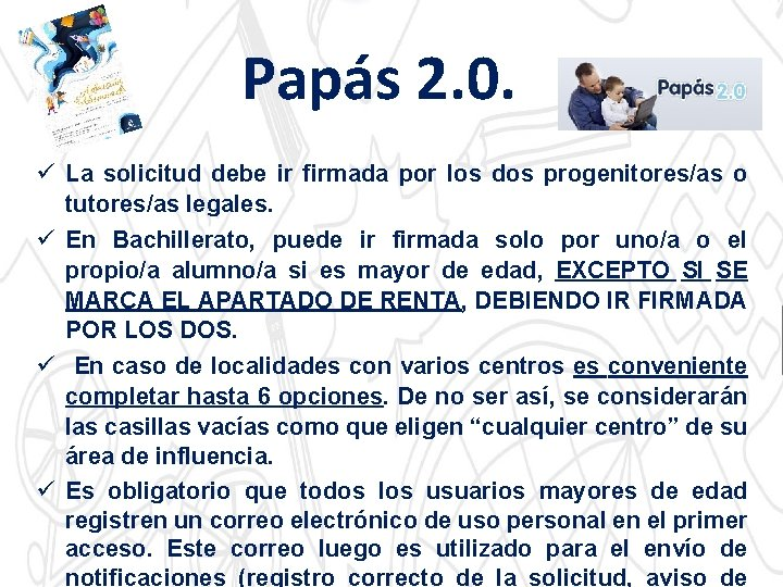 Papás 2. 0. ü La solicitud debe ir firmada por los dos progenitores/as o