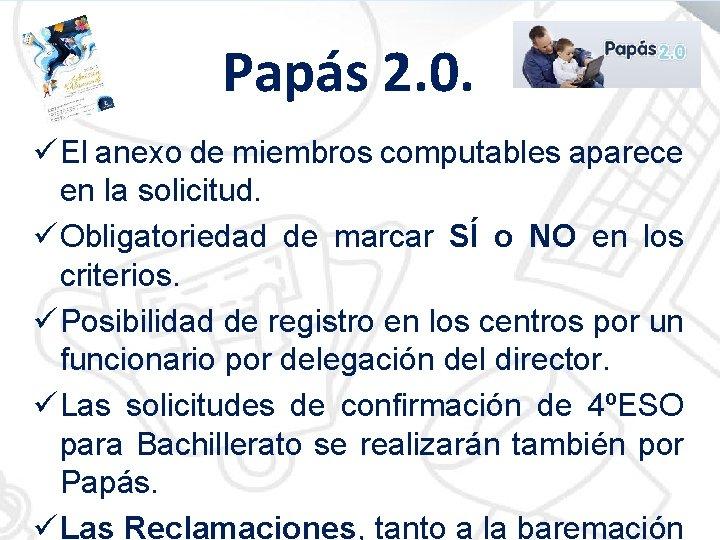 Papás 2. 0. ü El anexo de miembros computables aparece en la solicitud. ü