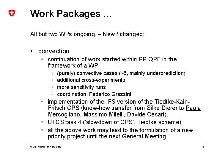 Work Packages … All but two WPs ongoing. – New / changed: • convection