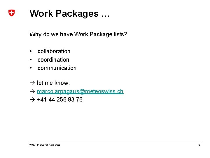 Work Packages … Why do we have Work Package lists? • collaboration • coordination