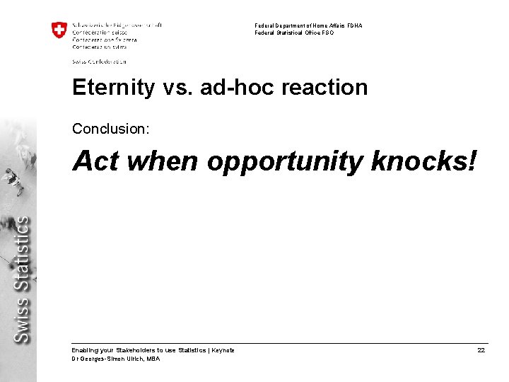 Federal Department of Home Affairs FDHA Federal Statistical Office FSO Eternity vs. ad-hoc reaction