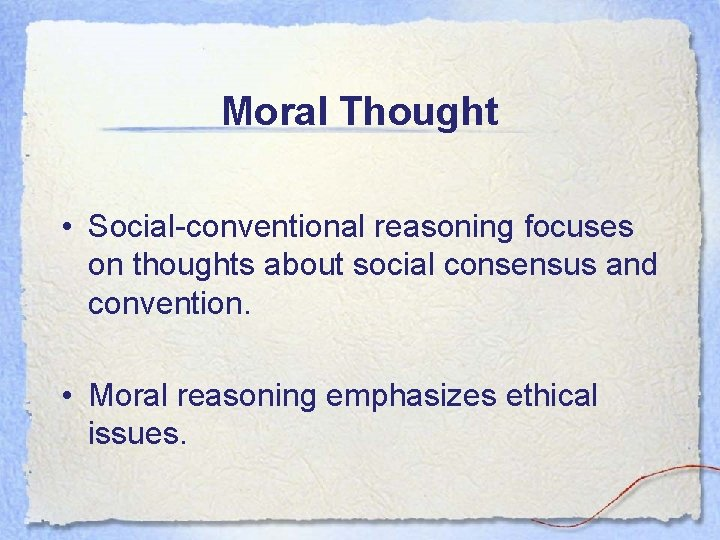Moral Thought • Social-conventional reasoning focuses on thoughts about social consensus and convention. •