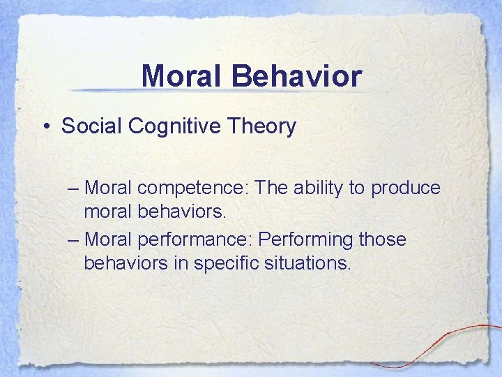 Moral Behavior • Social Cognitive Theory – Moral competence: The ability to produce moral