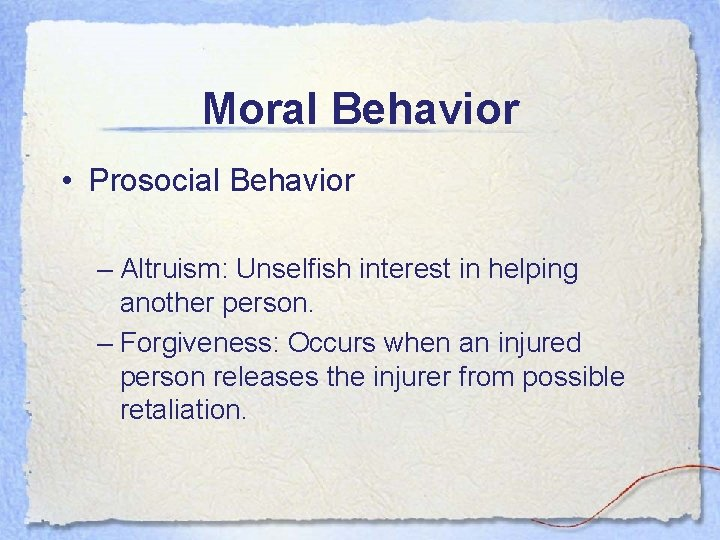 Moral Behavior • Prosocial Behavior – Altruism: Unselfish interest in helping another person. –