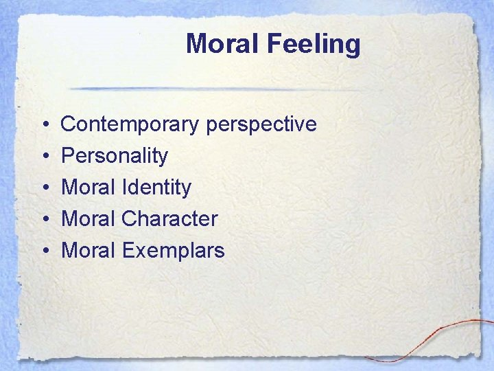 Moral Feeling • • • Contemporary perspective Personality Moral Identity Moral Character Moral Exemplars