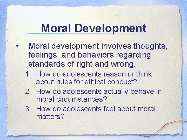 Moral Development • Moral development involves thoughts, feelings, and behaviors regarding standards of right