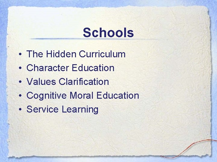 Schools • • • The Hidden Curriculum Character Education Values Clarification Cognitive Moral Education