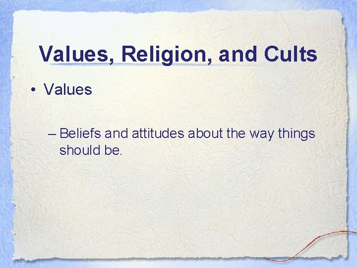 Values, Religion, and Cults • Values – Beliefs and attitudes about the way things