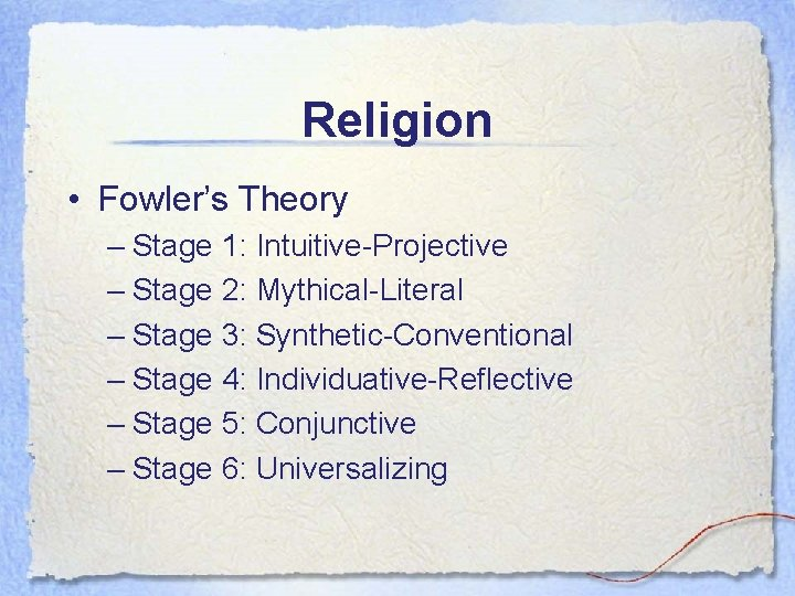 Religion • Fowler's Theory – Stage 1: Intuitive-Projective – Stage 2: Mythical-Literal – Stage