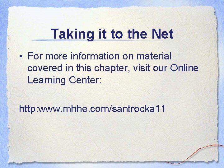 Taking it to the Net • For more information on material covered in this