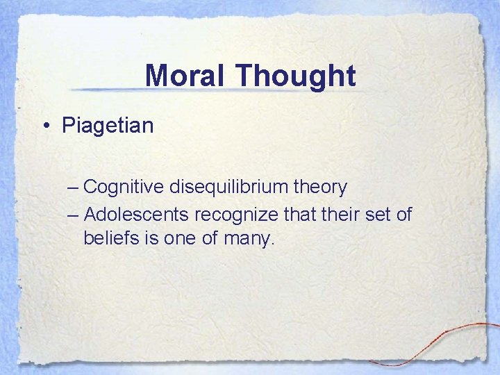 Moral Thought • Piagetian – Cognitive disequilibrium theory – Adolescents recognize that their set