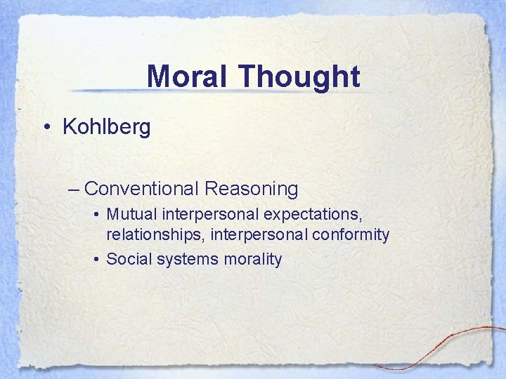 Moral Thought • Kohlberg – Conventional Reasoning • Mutual interpersonal expectations, relationships, interpersonal conformity