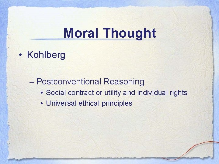Moral Thought • Kohlberg – Postconventional Reasoning • Social contract or utility and individual