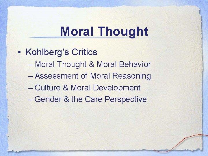 Moral Thought • Kohlberg's Critics – Moral Thought & Moral Behavior – Assessment of