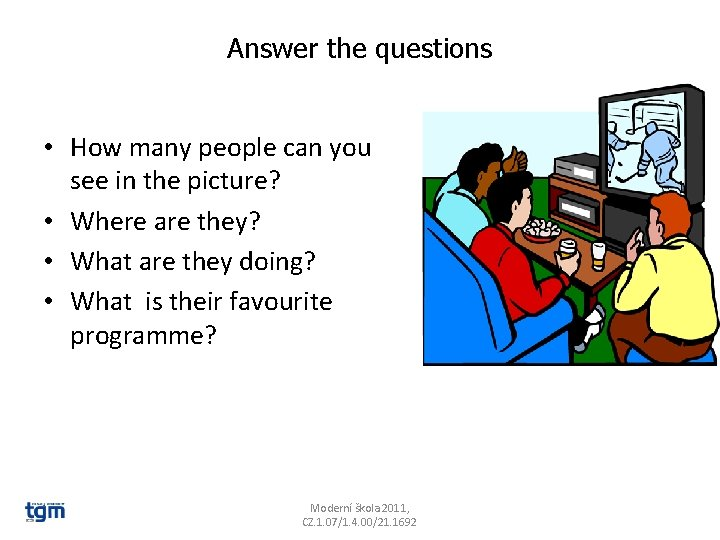 Answer the questions • How many people can you see in the picture? •