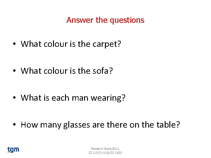 Answer the questions • What colour is the carpet? • What colour is the