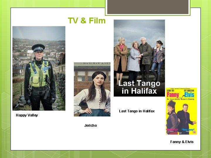 TV & Film Last Tango in Halifax Happy Valley Jericho Fanny & Elvis
