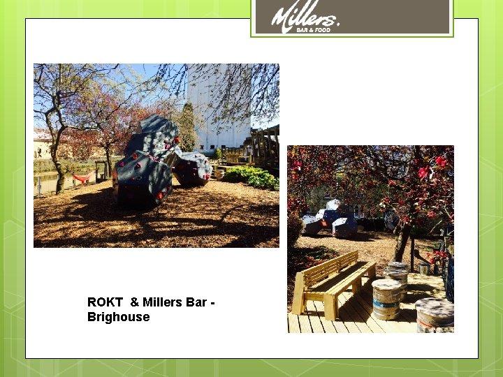 ROKT & Millers Bar Brighouse