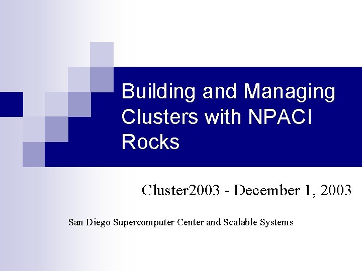 Building and Managing Clusters with NPACI Rocks Cluster 2003 - December 1, 2003 San