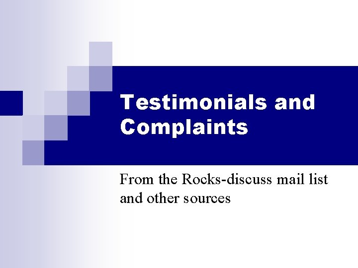 Testimonials and Complaints From the Rocks-discuss mail list and other sources