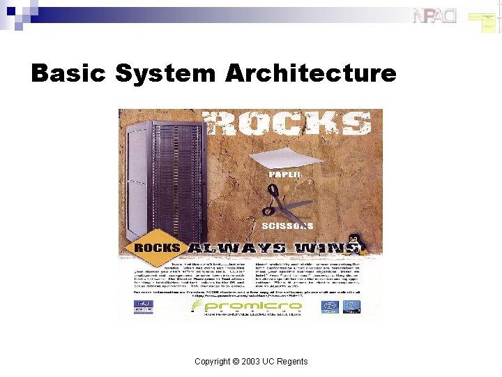 Basic System Architecture Copyright © 2003 UC Regents