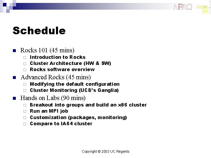 Schedule n Rocks 101 (45 mins) Introduction to Rocks ¨ Cluster Architecture (HW &