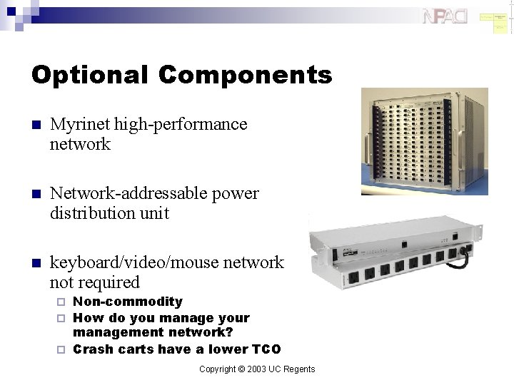 Optional Components n Myrinet high-performance network n Network-addressable power distribution unit n keyboard/video/mouse network