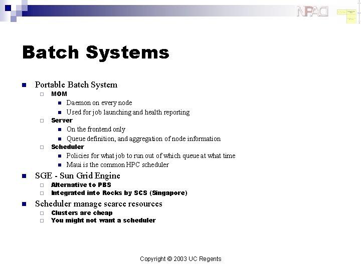 Batch Systems n Portable Batch System ¨ MOM n n ¨ Server n n