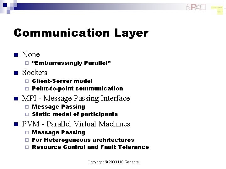 """Communication Layer n None ¨ n """"Embarrassingly Parallel"""" Sockets Client-Server model ¨ Point-to-point communication"""