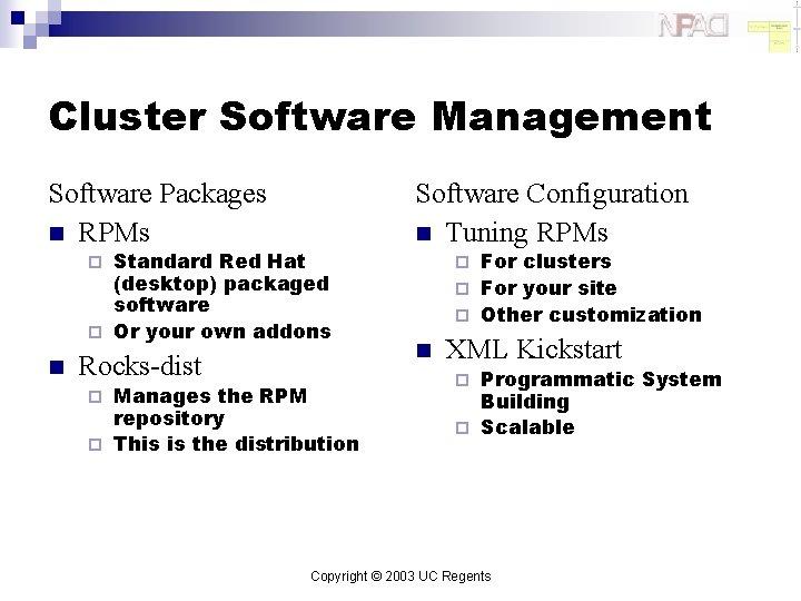 Cluster Software Management Software Packages n RPMs Standard Red Hat (desktop) packaged software ¨