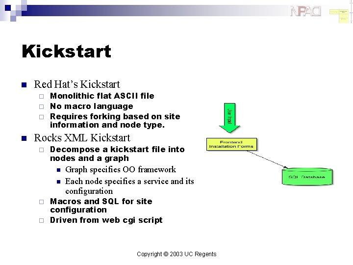 Kickstart n Red Hat's Kickstart Monolithic flat ASCII file ¨ No macro language ¨