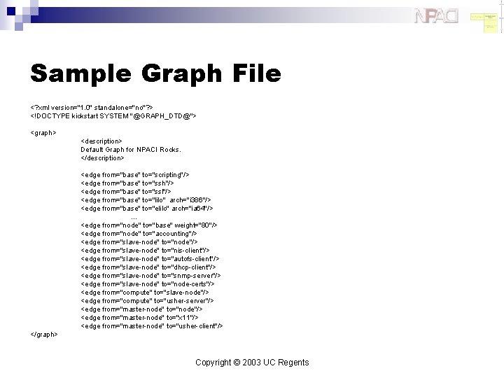 "Sample Graph File <? xml version=""1. 0"" standalone=""no""? > <!DOCTYPE kickstart SYSTEM ""@GRAPH_DTD@""> <graph>"