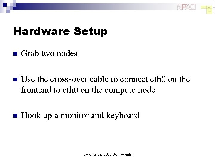 Hardware Setup n Grab two nodes n Use the cross-over cable to connect eth