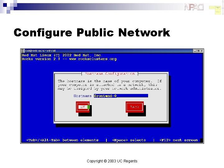 Configure Public Network Copyright © 2003 UC Regents