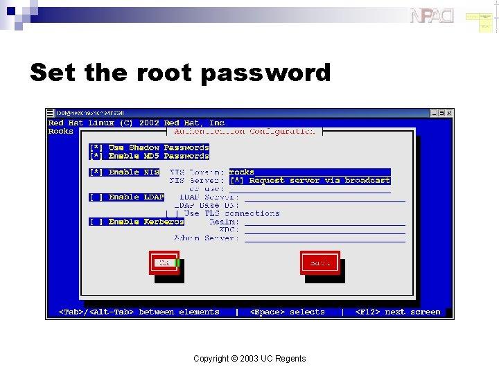 Set the root password Copyright © 2003 UC Regents