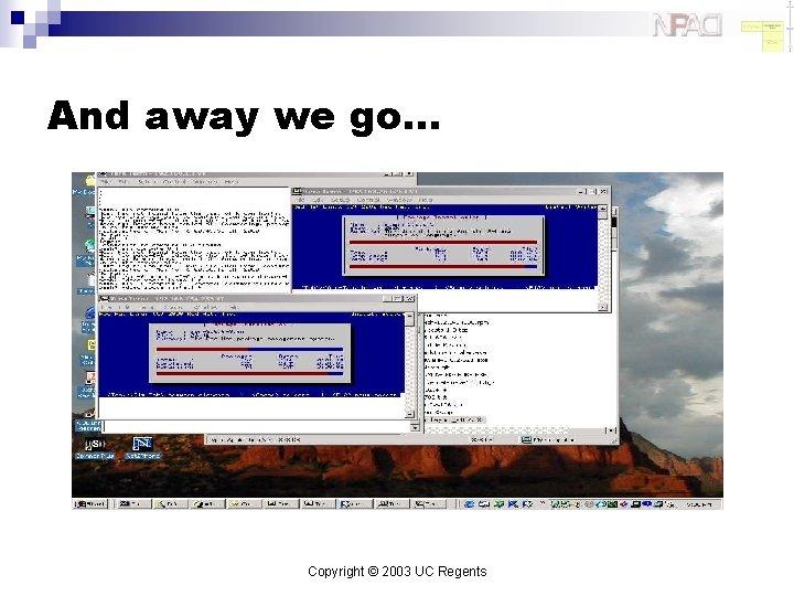 And away we go… Copyright © 2003 UC Regents